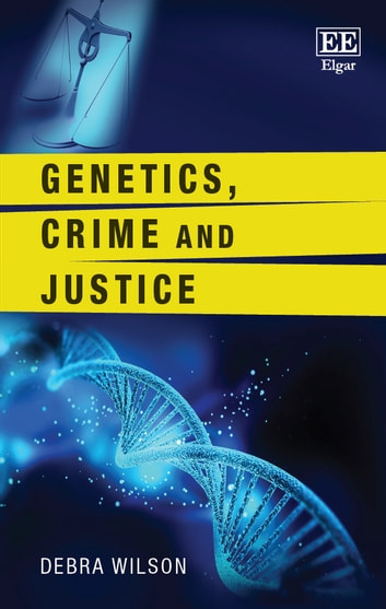 Genetics, Crime and Justice ebook by Debra Wilson