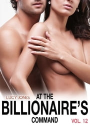 At the Billionaire's Command - Vol. 12 ebook by Lucy Jones