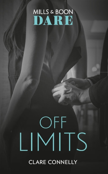 Off Limits: New for 2018! A hot boss romance story that takes love to the limit. Perfect for fans of Darker! (Mills & Boon Dare) ebook by Clare Connelly