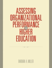 Assessing Organizational Performance in Higher Education ebook by Barbara A. Miller Ph.D.