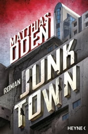 Junktown - Roman ebook by Matthias Oden