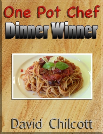 One Pot Chef Dinner Winner ebook by David Chilcott
