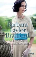 La Splendeur de Cavendon Hall ebook by Barbara TAYLOR BRADFORD, Nelly GANANCIA