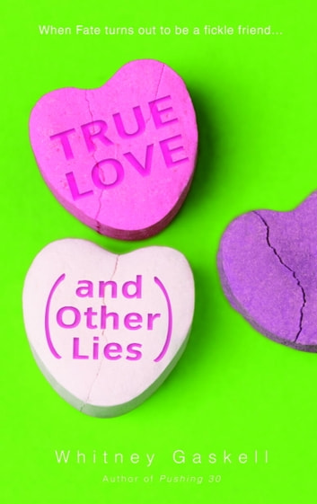 True Love (And Other Lies) - A Novel ebook by Whitney Gaskell