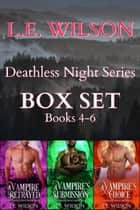 Deathless Night Series Box Set - Books 4-6 ebook by L.E. Wilson