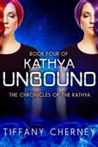 Kathya Unbound ebook by Tiffany Cherney