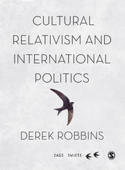 Cultural Relativism and International Politics ebook by Professor Derek Robbins