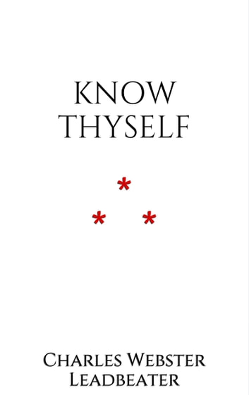 Know thyself ebook by Charles Webster Leadbeater