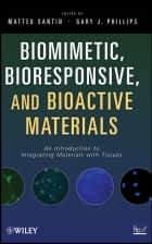 Biomimetic, Bioresponsive, and Bioactive Materials ebook by Matteo Santin,Gary J. Phillips