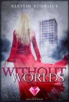 Without Worlds ebook by Kerstin Ruhkieck
