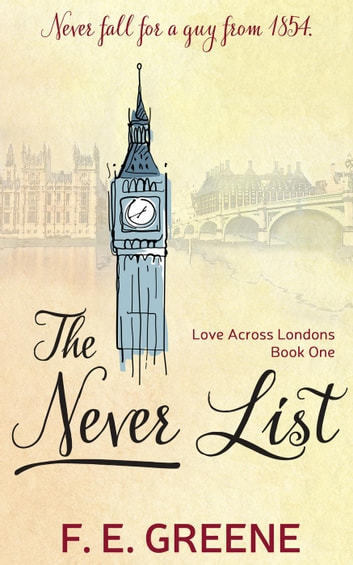 The Never List - Love Across Londons, #1 ebook by F. E. Greene