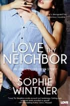 Love Thy Neighbor ebook by Sophie Wintner