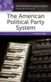 The American Political Party System: A Reference Handbook ebook by Michael C. LeMay