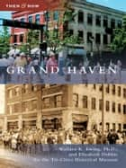 Grand Haven ebook by Wallace K. Ewing Ph.D.,Elizabeth Dobbie,Tri-Cities Historical Museum