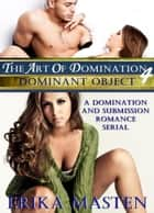 The Art Of Domination 4: Dominant Object ebook by Erika Masten