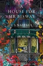 A House For Mr Biswas - Picador Classic eBook by Sir V. S. Naipaul