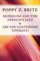 Mussolini and the Axeman's Jazz & Are You Loathsome Tonight? ebook by Poppy Z. Brite