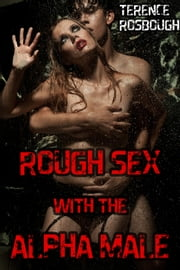 Rough Sex with the Alpha Male (M/f erotica) ebook by Louise Lynx