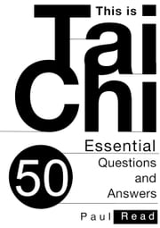 This is Tai Chi - 50 Essential Questions and Answers ebook by Paul Read