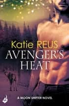 Avenger's Heat: Moon Shifter Book 4 ebook by Katie Reus