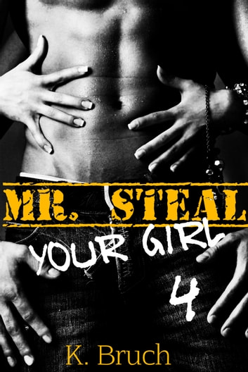 Mr. Steal Your Girl 4 ebook by K. Bruch