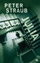 Julia ebook by Peter Straub,Franck Straschitz