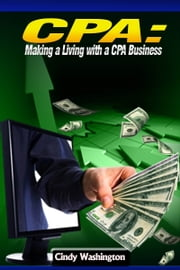 CPA - Making a Living With CPA Business ebook by Cindy Washington