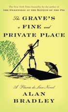 The Grave's a Fine and Private Place - A Flavia de Luce Novel ebook by Alan Bradley