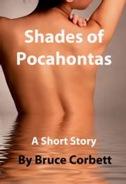 Shades of Pocahontas. ebook by Bruce Corbett