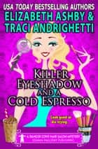 Killer Eyeshadow and a Cold Espresso (A Danger Cove Hair Salon Mystery) ebook by Traci Andrighetti, Elizabeth Ashby