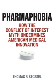 Pharmaphobia - How the Conflict of Interest Myth Undermines American Medical Innovation ebook by Thomas P. Stossel