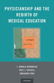 Physicianship and the Rebirth of Medical Education ebook by J. Donald Boudreau, Eric Cassell, Abraham Fuks