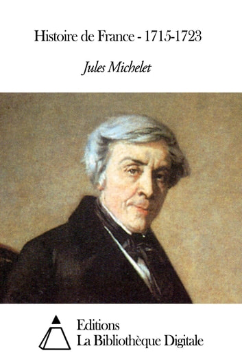 Histoire de France - 1715-1723 ebook by Jules Michelet