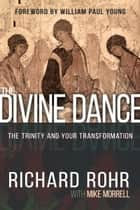 The Divine Dance - The Trinity and Your Transformation ebook by Richard Rohr, Mike Morrell, William Paul Young