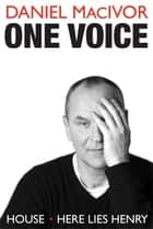 One Voice - House and Here Lies Henry ebook by Daniel MacIvor, Daniel Brooks