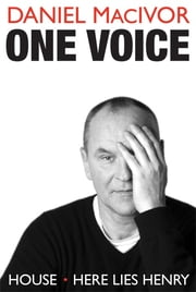 One Voice - House and Here Lies Henry ebook by Daniel MacIvor