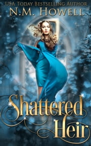 Shattered Heir ebook by N.M. Howell