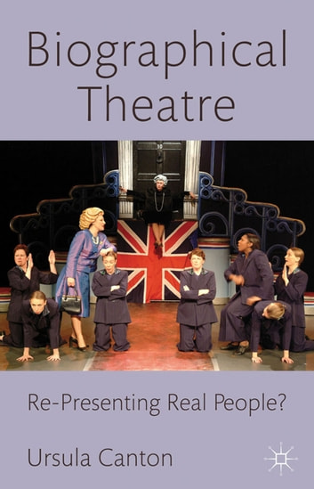 Biographical Theatre - Re-Presenting Real People? ebook by U. Canton
