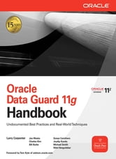Oracle Data Guard 11g Handbook ebook by Larry Carpenter,Joseph Meeks,Charles Kim,Bill Burke,Sonya Carothers,Joydip Kundu,Michael Smith,Nitin Vengurlekar