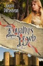 Loyalty's Web - Poitevin Hearts, #1 ebook by Joyce DiPastena