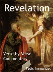Revelation: Verse-by-Verse Commentary ebook by Felix Immanuel
