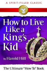 How to Live Like a King's Kid ebook by Hill, Harold