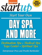 Start Your Own Day Spa and More - Destination Spa, Medical Spa, Yoga Center, Spiritual Spa ebook by Entrepreneur Press