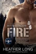 Bitten Under Fire ebook by Heather Long