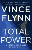 Total Power ebook by Vince Flynn, Kyle Mills
