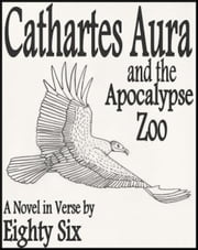 Cathartes Aura and the Apocalypse Zoo ebook by Eighty Six