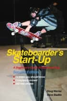 Skateboarder's Start-Up: A Beginner's Guide to Skateboarding ebook by Doug Werner,Steve Badillo