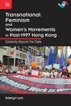 Transnational Feminism and Women's Movements in Post-1997 Hong Kong ebook by Adelyn Lim