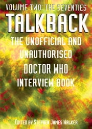 Talkback: The Seventies - The Unofficial and Unauthorised Doctor Who Interview Book ebook by Stephen James Walker