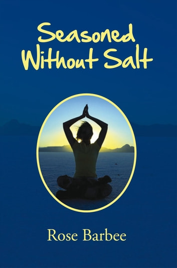 Seasoned Without Salt ebook by Rose Barbee